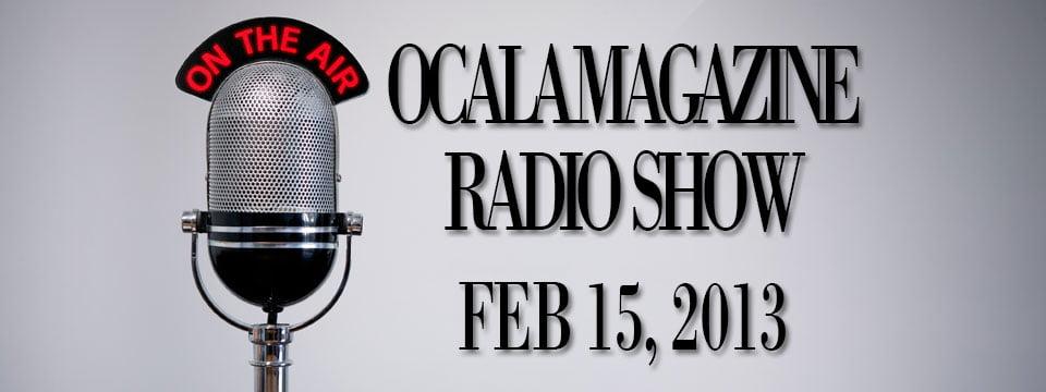 Ocala Magazine Radio, Feb 15, 2013