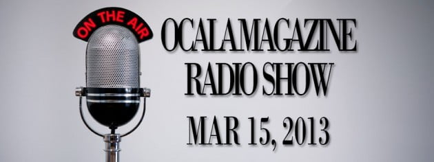 Ocala Magazine Radio, Mar 15 2013