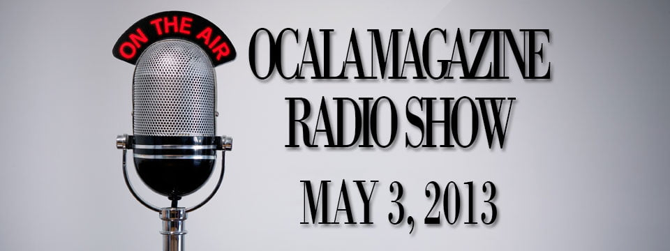 Ocala Magazine Radio, May 3, 2013