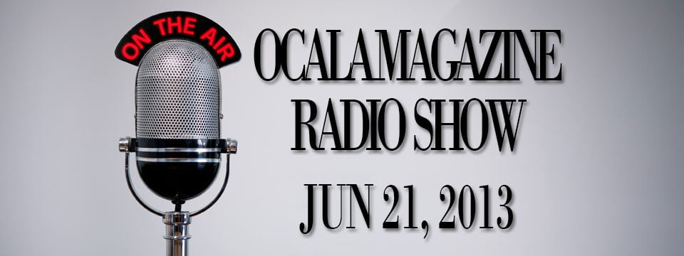 Ocala Magazine Radio, June 21, 2013
