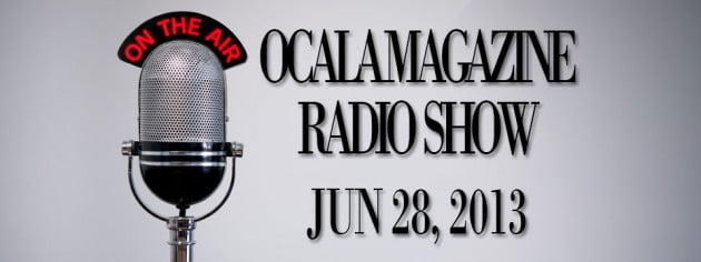 Ocala Magazine Radio, June 28, 2013
