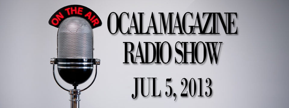 Ocala Magazine Radio, July 5, 2013