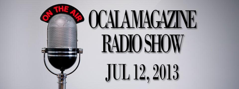 Ocala Magazine Radio, July 12, 2013