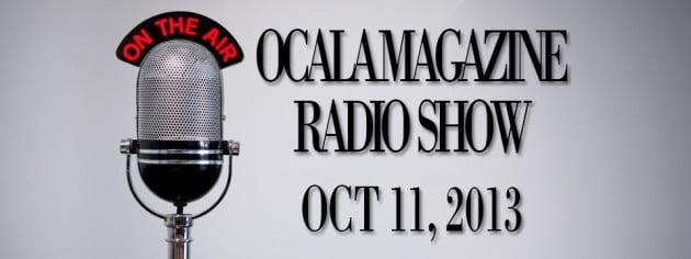 Ocala Magazine Radio, October 11, 2013