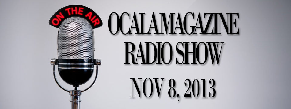 Ocala Magazine Radio, November 8, 2013