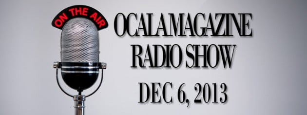 Ocala Magazine Radio, December 6, 2013