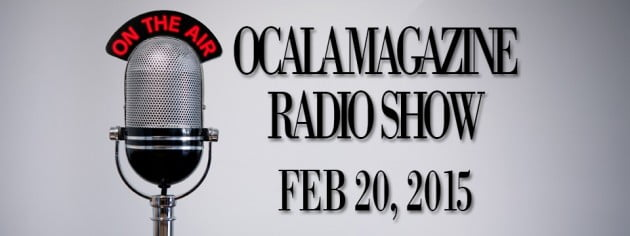 Ocala Magazine Radio: Feb 20, 2015