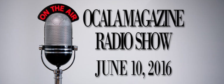 Ocala Magazine Radio: June 10, 2016