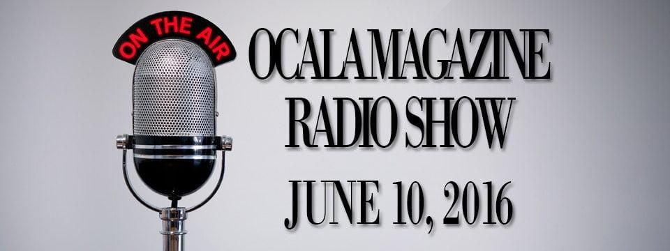 Ocala Magazine Radio: June 10, 2016